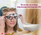 Tại sao bạn cần sử dụng máy mát xa mắt trong năm 2021