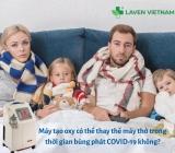 Máy tạo oxy có thể thay thế máy thở trong thời gian bùng phát COVID-19 không?