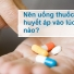 Uống thuốc huyết áp trước khi ngủ có thể ngăn ngừa các cơn đau tim, đột quỵ